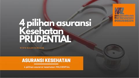 Asuransi Kesehatan PRUDENTIAL ( Empat Pilihan Asuransi Kesehatan Prudential Sesuai Kebutuhan Anda )