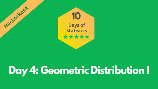 HackerRank Day 4: Geometric Distribution I | 10 Days of Statistics problem solution