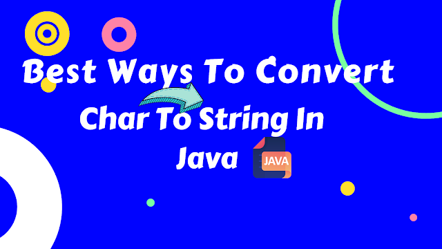 Best Ways To Convert Char To String In Java - MasterInJava