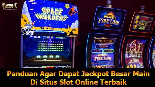Panduan Agar Dapat Jackpot Besar Main Di Situs Slot Online Terbaik
