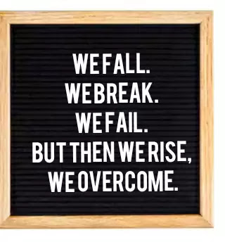 Letter board quotes, We fall. We break. We fail. But then we rise, we heal, we overcome.
