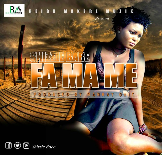 Shizzle Babe__Fa Ma Me(Produced By Mankay OnIt)