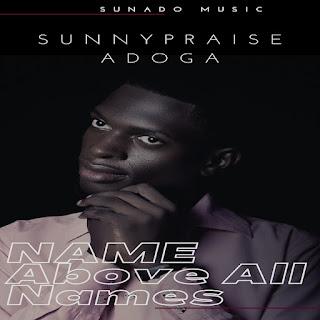Sunnypraise Adoga - Name Above All Names [Mp3 + Lyrics]