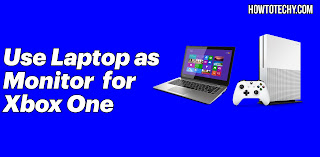 How to use Laptop as a Monitor for Xbox One