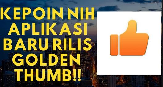 Golden thumb || Golden thumb apk, Sebuah aplikasi penghasil uang