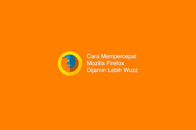 Cara Mempercepat Mozilla Firefox