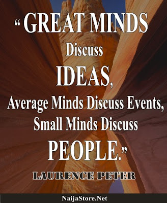 Laurence Peter - GREAT MINDS Discuss IDEAS, Average Minds Discuss Events, Small Minds Discuss PEOPLE - Quotes