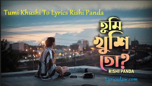 Tumi Khushi To Lyrics Rishi Panda