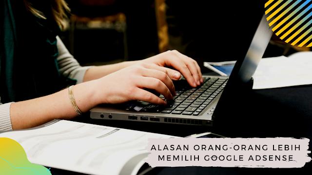 Alasan Orang-Orang Lebih Memilih Google Adsense