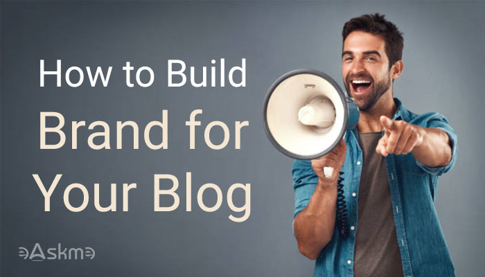 How to Build Brand for Your Blog in 2021: eAskme