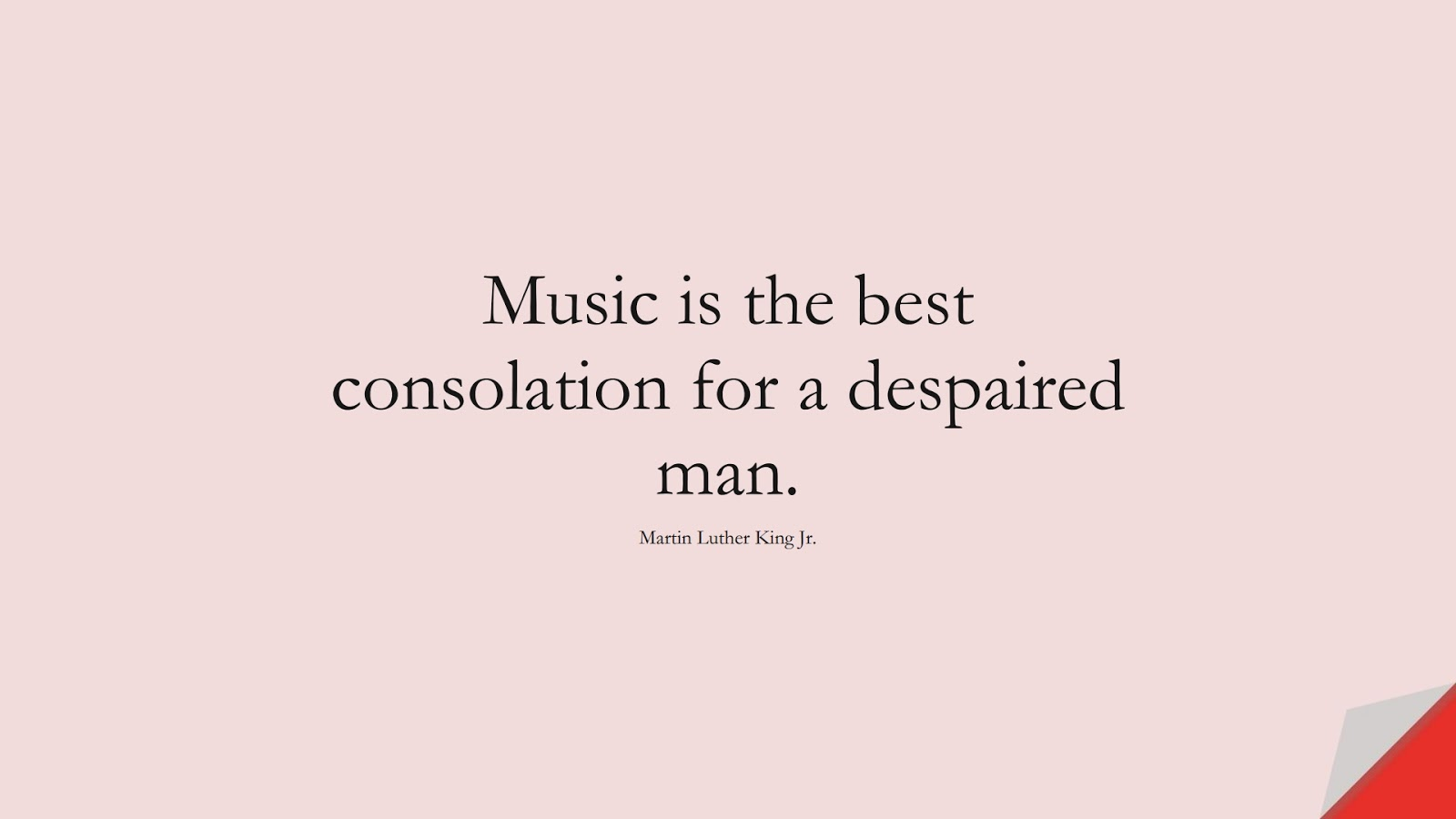 Music is the best consolation for a despaired man. (Martin Luther King Jr.);  #MartinLutherKingJrQuotes