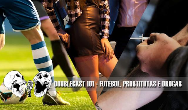 Doublecast 101 - Futebol, prostitutas e drogas