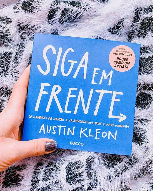 Siga em Frente: 10 maneiras de manter a criatividade nos bons e maus momentos - Austin Kleon