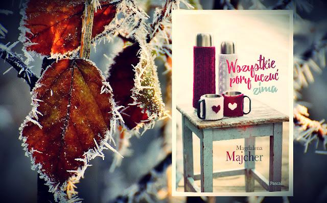 """""""Wszystkie pory uczuć. Zima"""" Magdalena Majcher"""