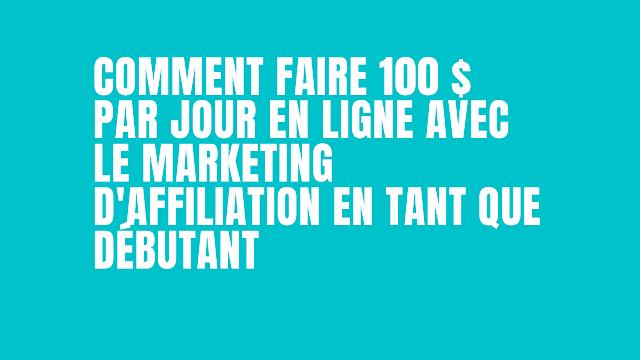 Comment Gagner 100 euros par jour avec le marketing d'affiliation