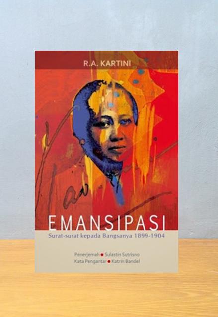 EMANSIPASI: SURAT-SURAT KEPADA BANGSANYA 1899-1904, RA Kartini