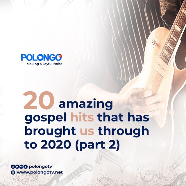 20 Amazing Gospel Hits That Has Brought Me Through To 2020 (Part 2)