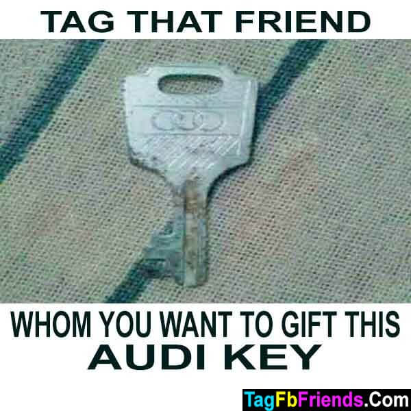 Tag that friend of you whom you want gift audi key