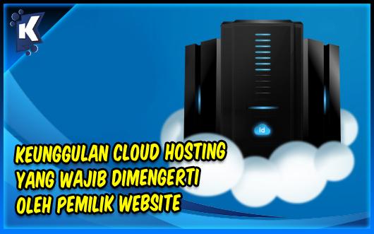 Keunggulan Cloud Hosting yang Wajib Dimengerti oleh Pemilik Website