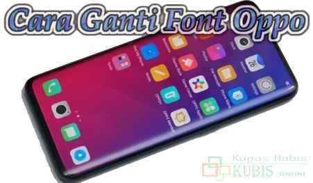 4 Cara Ganti Font Oppo All Series Tanpa Root Terbaru