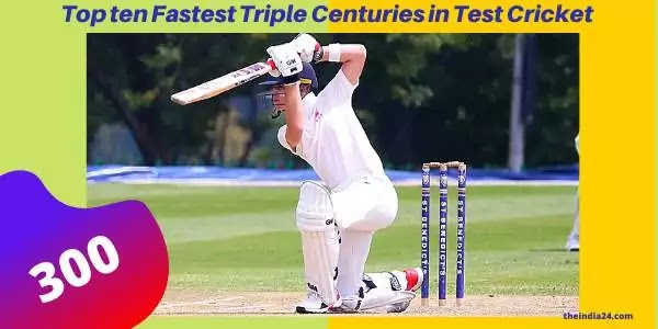 Top Ten Fastest Triple Centuries in Test Cricket.