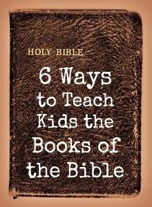 http://proverbsthirtyonewoman.blogspot.com/2011/06/6-ways-to-teach-kids-books-of-bible.html#.WkVuiHlG0dh