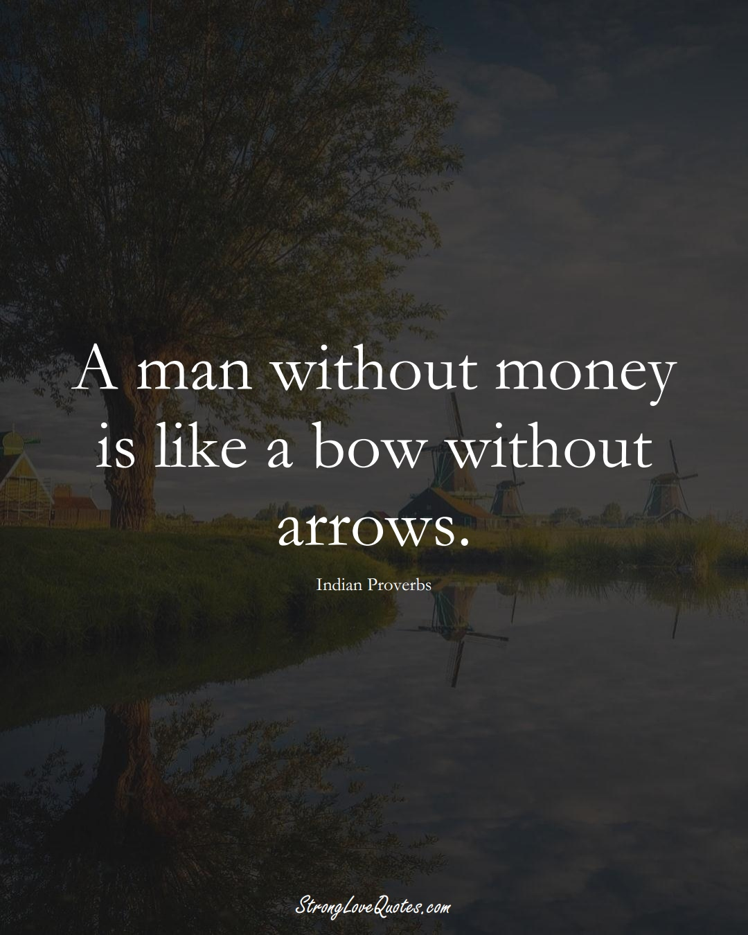 A man without money is like a bow without arrows. (Indian Sayings);  #AsianSayings