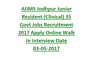 AIIMS Jodhpur Junior Resident (Clinical) 35 Govt Jobs Recruitment 2017 Apply Online Walk In Interview Date 03-05-2017