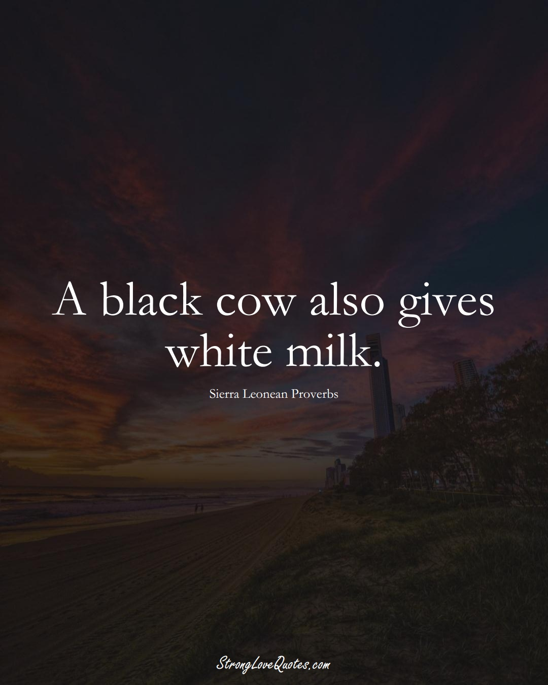 A black cow also gives white milk. (Sierra Leonean Sayings);  #AfricanSayings