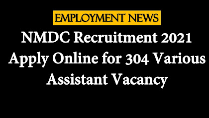 NMDC Recruitment 2021: Apply Online for 304 Various Assistant Vacancy