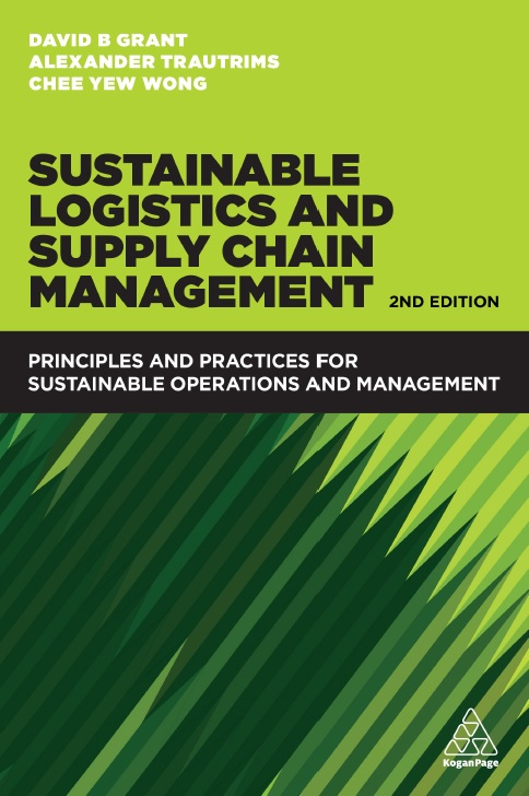Sustainable Logistics and Supply Chain Management: Principles and Practices for Sustainable Operations and Management, Second Edition