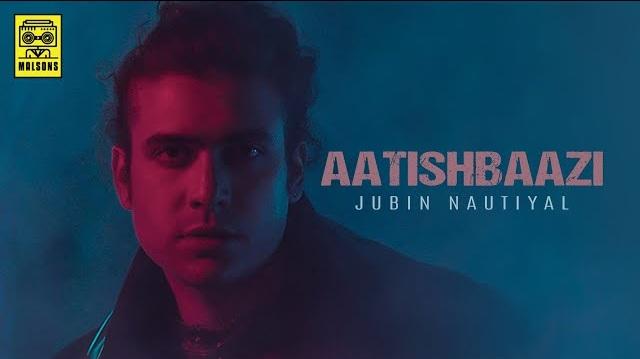 Aatishbaazi Lyrics  Jubin Nautiyal