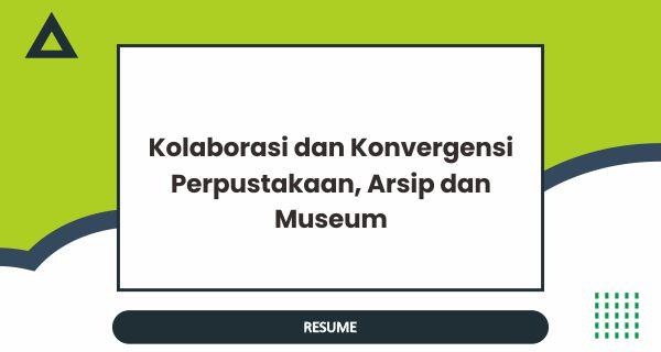 Kolaborasi dan Konvergensi Perpustakaan, Arsip dan Museum