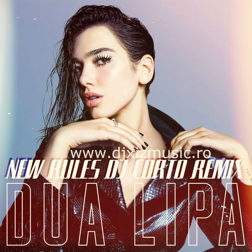 New Rules Dua Lipa: New Rules (DJ Corto Remix) + 17 Dj XIZ Music