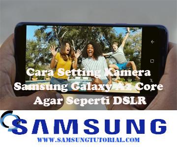 Cara Setting Kamera Samsung Galaxy A2 Core Agar Seperti DSLR