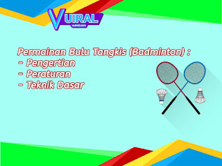 Permainan Bulu Tangkis (Badminton): Pengertian, Peraturan Dan Teknik Dasar (Lengkap)