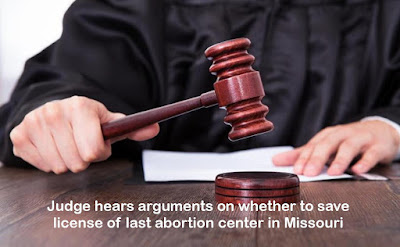 Judge hears arguments on whether to save license of last abortion center in Missouri