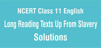 NCERT Class 11 English Long Reading Texts Up From Slavery
