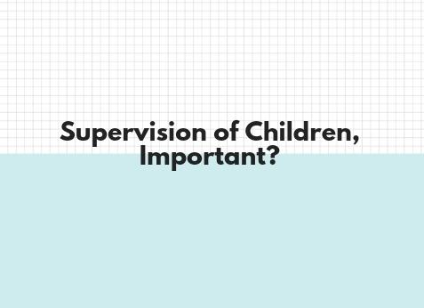 Supervision of Children, Important?