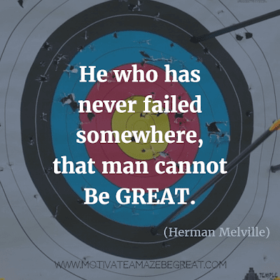 """Rare Success Quotes In Images To Inspire You:""""He who has never failed somewhere, that man cannot be great."""" – Herman Melville"""