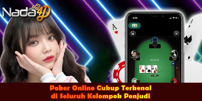 Poker Online Cukup Terkenal di Seluruh Kelompok Penjudi