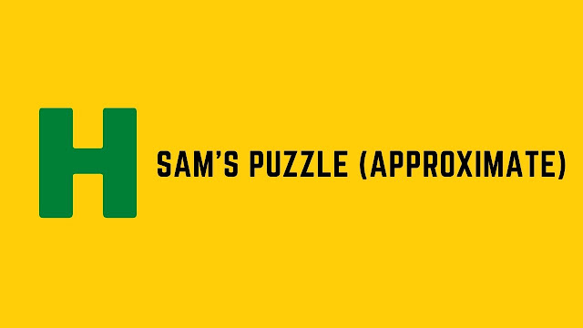 HackerRank Sam's Puzzle (Approximate) problem solution