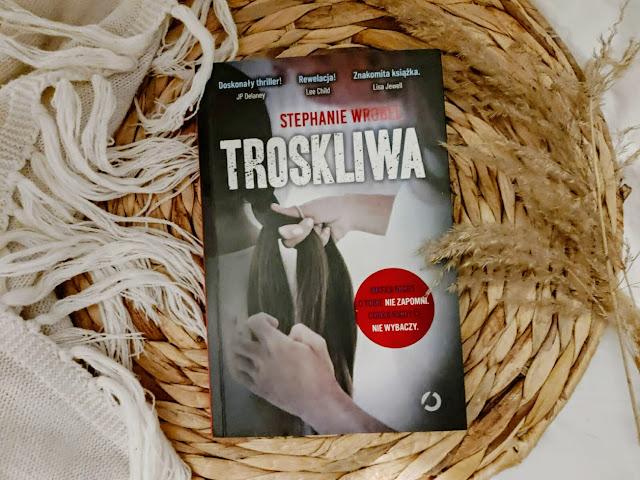 Wydawnictwo Otwarte: Stephanie Wrobel - Troskliwa