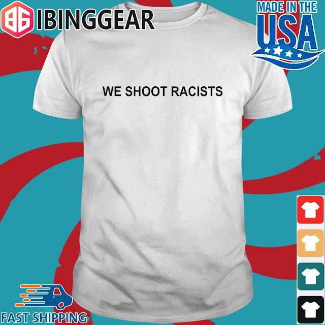 """We shoot racists"" T-shirt"