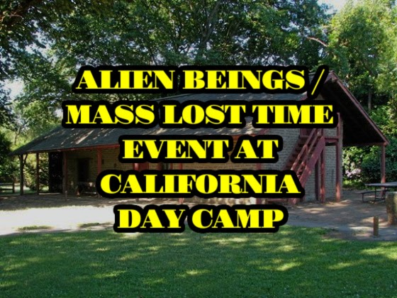 Alien Beings / Mass Lost Time Event at California Day Camp