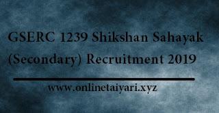 GSERC 1239 Shikshan Sahayak (Secondary) Recruitment 2019