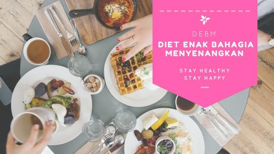 DEBM Diet Enak Bahagia Menyenangkan, Intip Menu Lengkapnya Buat 7 Hari