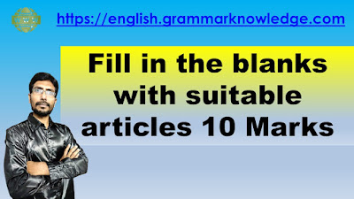 Fill in the blanks with suitable articles 10 Marks