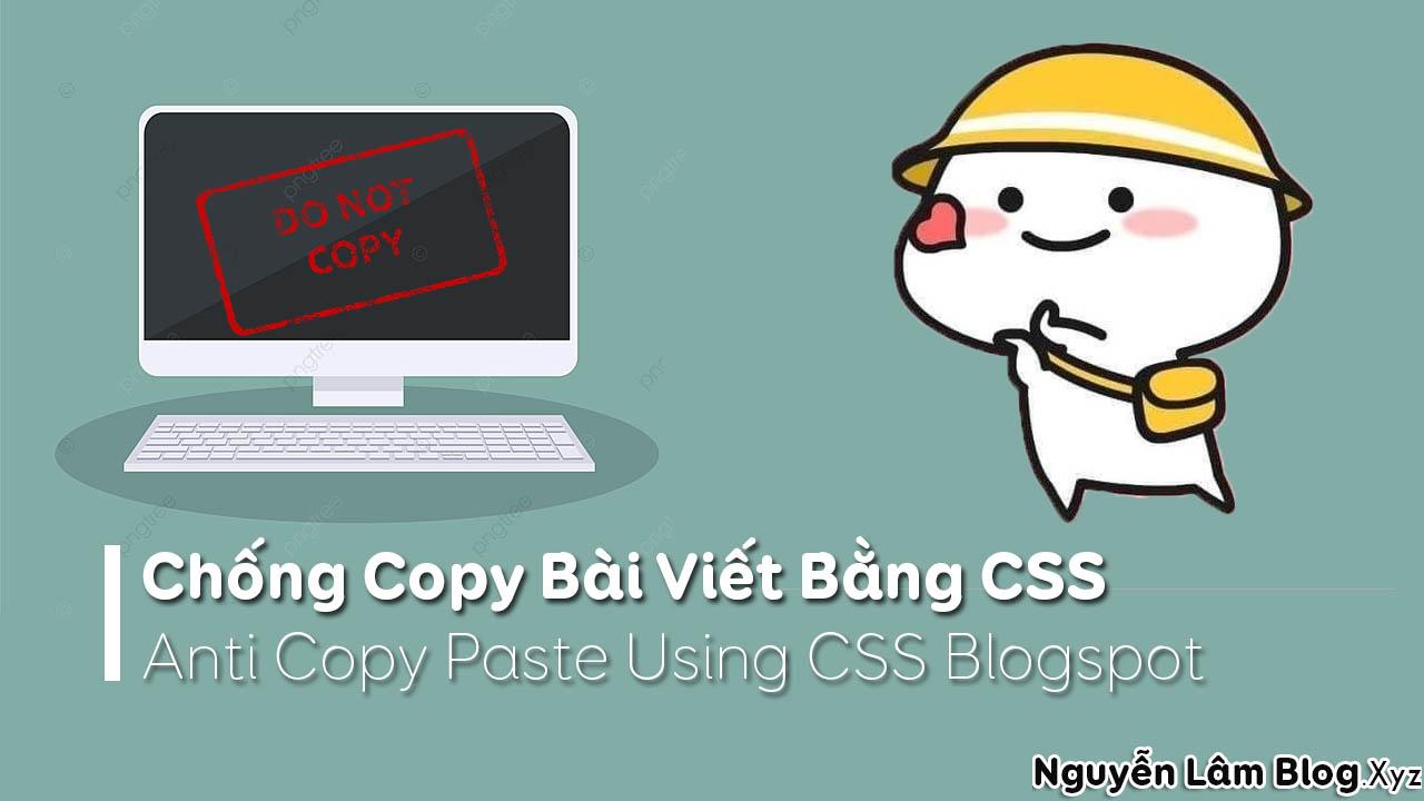 Hướng Dẫn Chống Copy Bài Viết Trên Blogspot Bằng CSS | Anti Copy Paste Using CSS