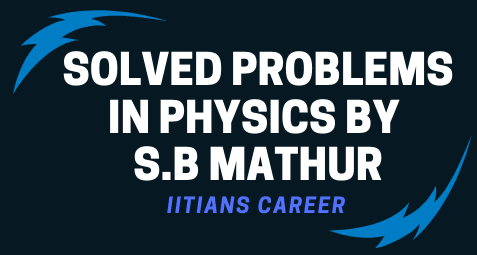 SOLVED PROBLEMS IN PHYSICS BY S.B MATHUR